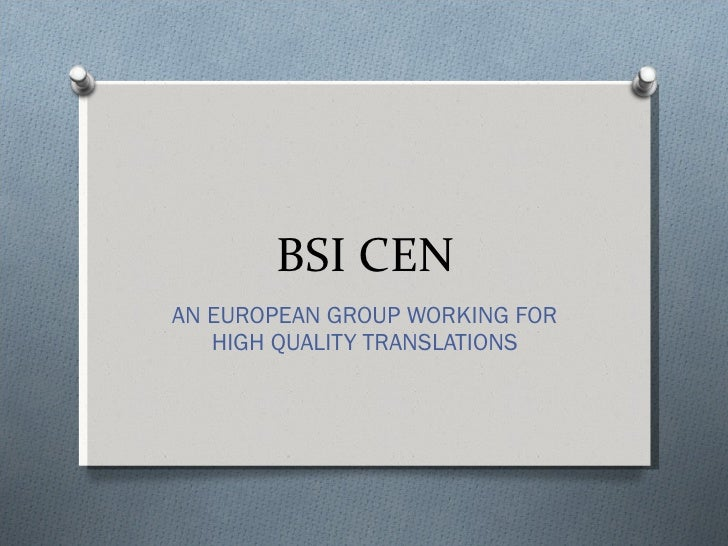 BSI CEN AN EUROPEAN GROUP WORKING FOR HIGH QUALITY TRANSLATIONS
