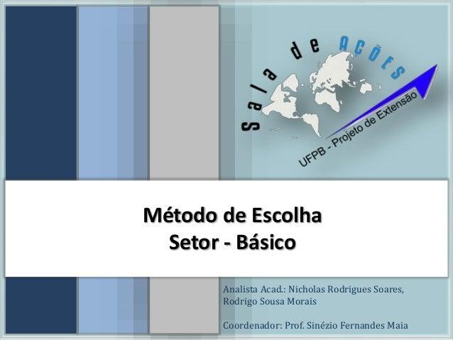 223c1243ed52b Método de Escolha Setor - Básico Analista Acad.  Nicholas Rodrigues Soares,  Rodrigo Sousa ...