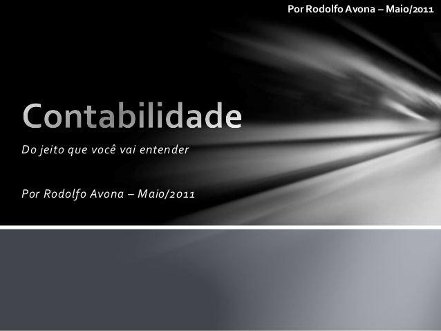 Por Rodolfo Avona – Maio/2011 Do jeito que você vai entender Por Rodolfo Avona – Maio/2011