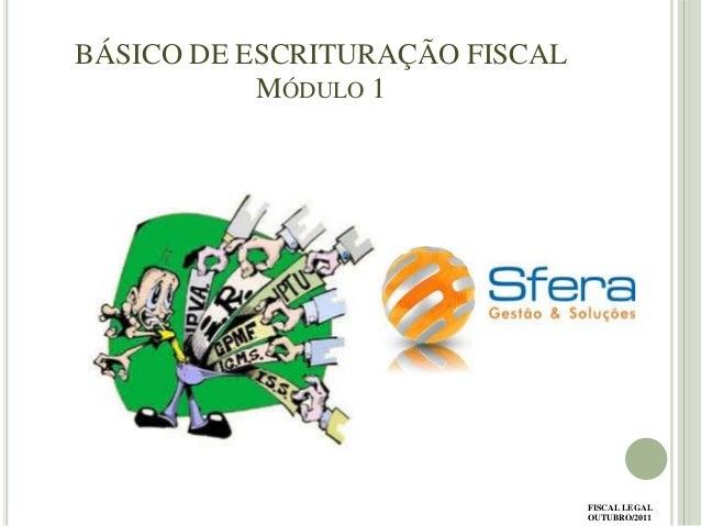 BÁSICO DE ESCRITURAÇÃO FISCAL MÓDULO 1  FISCAL LEGAL OUTUBRO/2011
