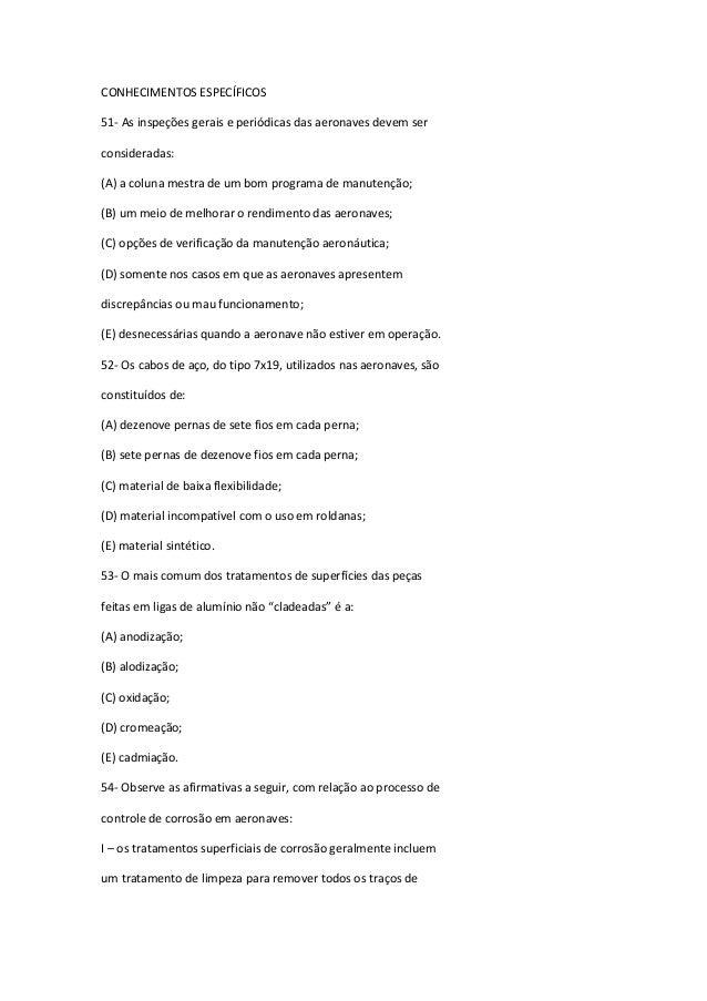 CONHECIMENTOS ESPECÍFICOS 51- As inspeções gerais e periódicas das aeronaves devem ser consideradas: (A) a coluna mestra d...