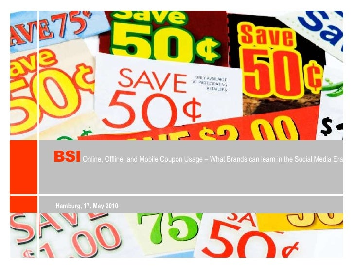 BSI<br />Online, Offline, and Mobile Coupon Usage – What Brands canlearn in theSocial Media Era<br />Hamburg, 17. May 2010...