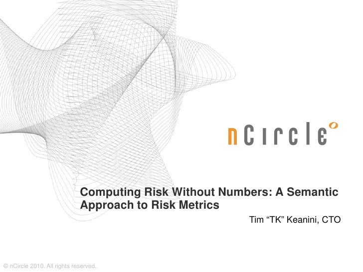 Computing Risk Without Numbers: A Semantic                              Approach to Risk Metrics                          ...