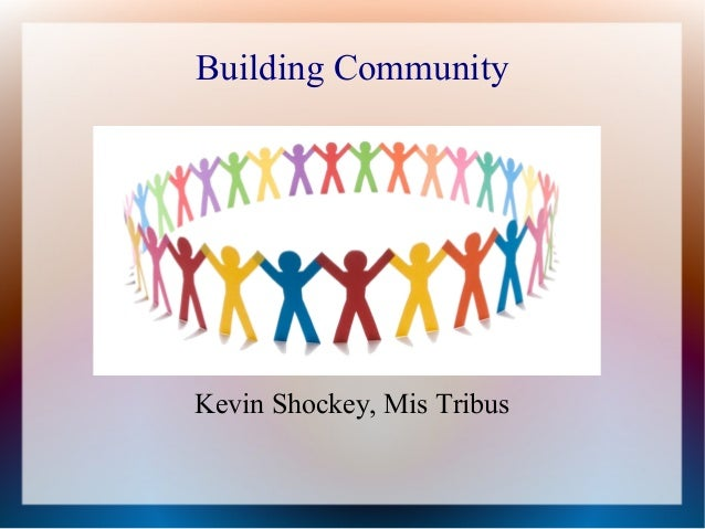 Building Community Kevin Shockey, Mis Tribus