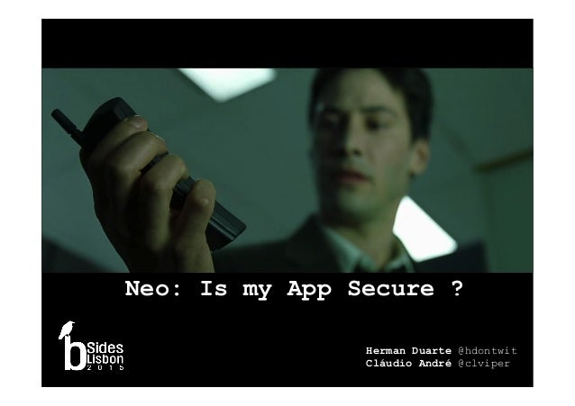 Neo: Is my App Secure ? Herman Duarte @hdontwit Cláudio André @clviper 1