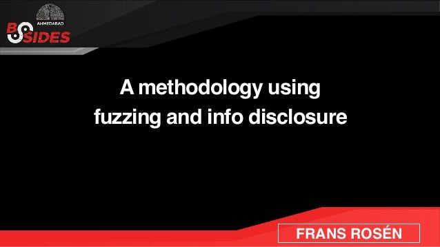 FRANS ROSÉN A methodology using fuzzing and info disclosure