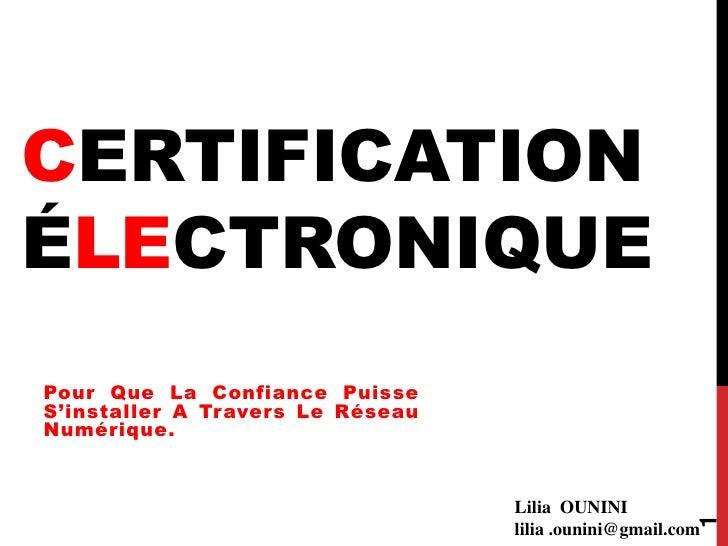CERTIFICATIONÉLECTRONIQUEPour Que La Confiance PuisseS'installer A Travers Le RéseauNumérique.                            ...
