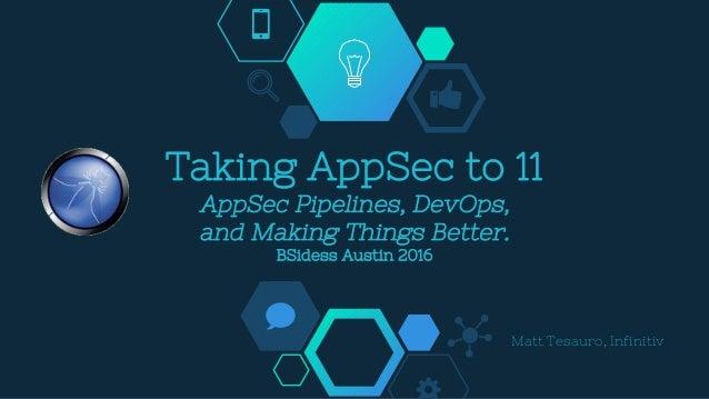 Taking AppSec to 11 AppSec Pipelines, DevOps, and Making Things Better. BSidess Austin 2016 Matt Tesauro, Infinitiv