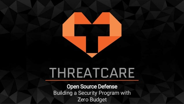 THREATCARE Open Source Defense Building a Security Program with Zero Budget