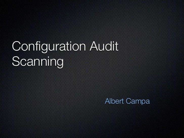 Configuration AuditScanning                Albert Campa