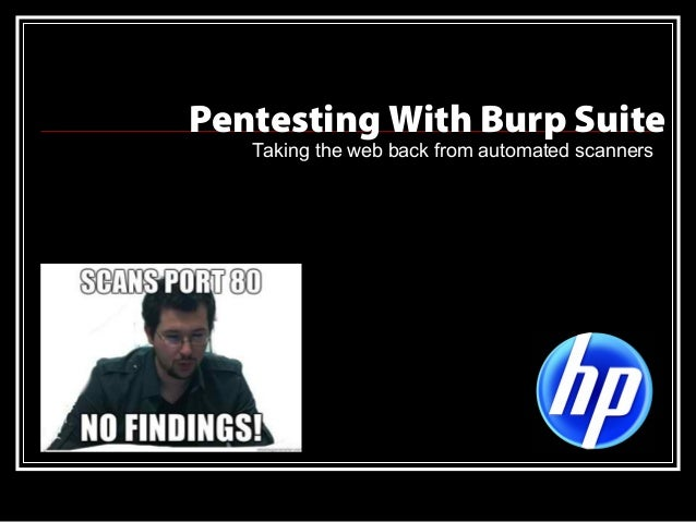 Pentesting With Burp Suite   Taking the web back from automated scanners