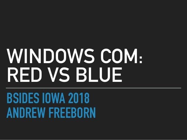 BSIDES IOWA 2018 ANDREW FREEBORN WINDOWS COM: RED VS BLUE
