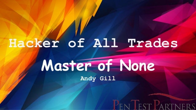 Hacker of All Trades Master of None Andy Gill