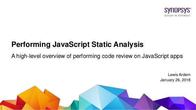 © 2017 Synopsys, Inc. 1 Performing JavaScript Static Analysis A high-level overview of performing code review on JavaScrip...