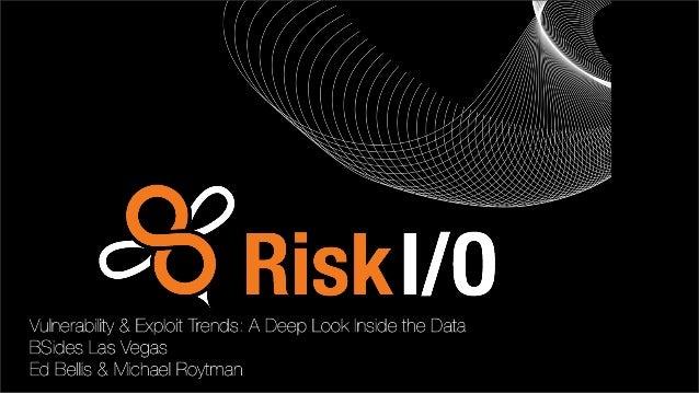Vulnerability & Exploit Trends: A Deep Look Inside the Data BSides Las Vegas Ed Bellis & Michael Roytman