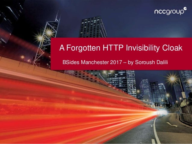 A Forgotten HTTP Invisibility Cloak BSides Manchester 2017 – by Soroush Dalili