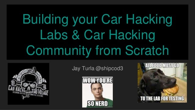 Building your Car Hacking Labs & Car Hacking Community from Scratch Jay Turla @shipcod3