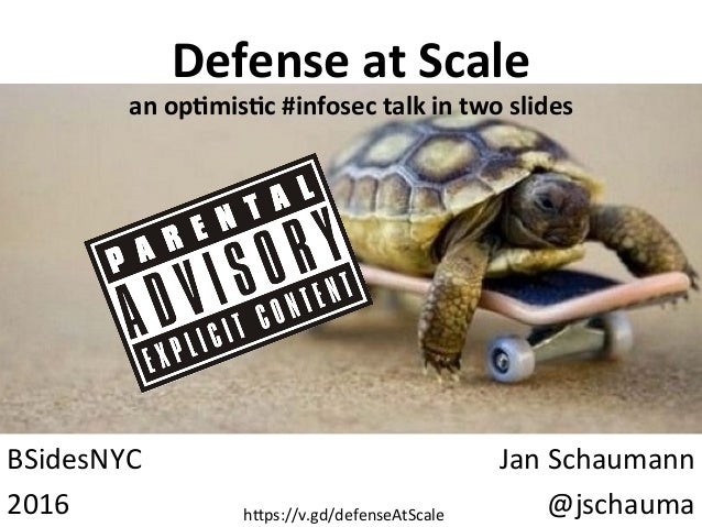 Defense  at  Scale   an  op.mis.c  #infosec  talk  in  two  slides   BSidesNYC   2016   Jan  Sch...