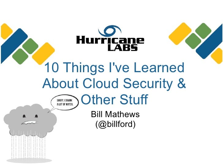 10 Things Ive LearnedAbout Cloud Security &      Other Stuff       Bill Mathews        (@billford)
