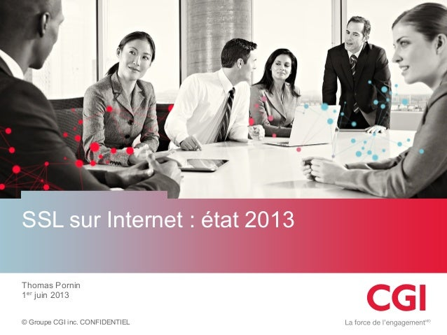 SSL sur Internet : état 2013 Thomas Pornin 1er juin 2013 © Groupe CGI inc. CONFIDENTIEL