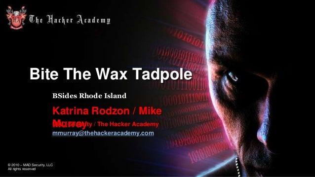 Bite The Wax Tadpole BSides Rhode Island  Katrina Rodzon / Mike MAD Security / The Hacker Academy Murray mmurray@thehacker...