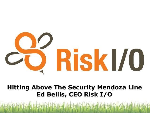Hitting Above The Security Mendoza Line         Ed Bellis, CEO Risk I/O