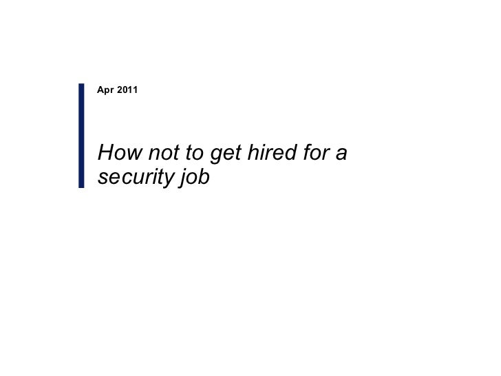 Apr 2011 How not to get hired for a security job