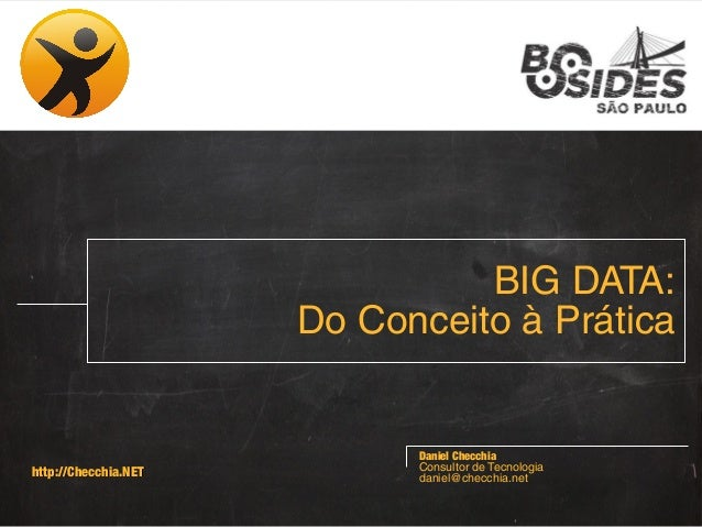 BIG DATA: Do Conceito à Prática  http://Checchia.NET  Daniel Checchia Consultor de Tecnologia daniel@checchia.net