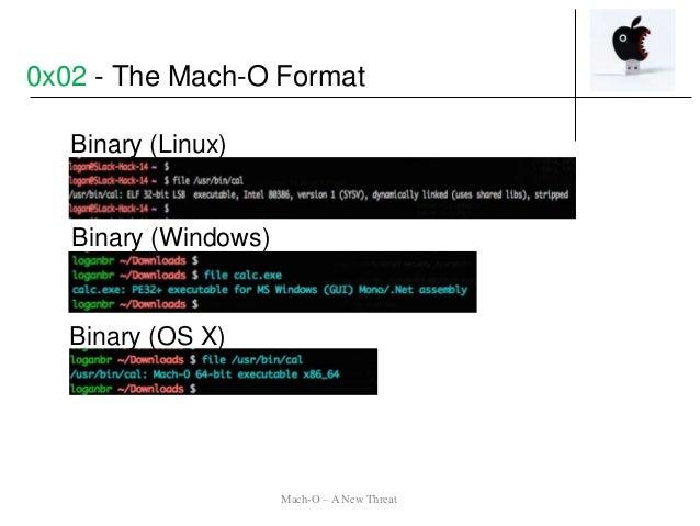 Binary (Linux) Binary (Windows) Binary (OS X) Mach-O – A New Threat 0x02 - The Mach-O Format