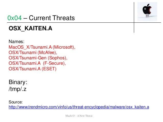 OSX_KAITEN.A Names: MacOS_X/Tsunami.A (Microsoft), OSX/Tsunami (McAfee), OSX/Tsunami-Gen (Sophos), OSX/Tsunami.A (F-Secure...