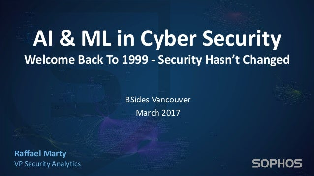 AI & ML in Cyber Security Welcome Back To 1999 - Security Hasn't Changed Raffael Marty VP Security Analytics BSides Vancou...