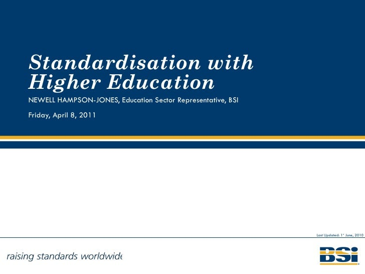 A proposal for working with Higher Education NEWELL HAMPSON-JONES, Education Sector Representative, BSI  Monday, 02 August...