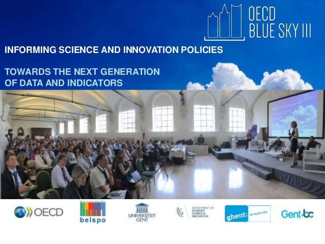 INFORMING SCIENCE AND INNOVATION POLICIES TOWARDS THE NEXT GENERATION OF DATA AND INDICATORS 19-21 September 2016 Ghent, B...