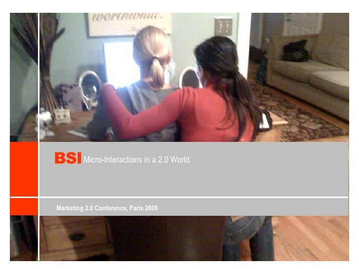BSI<br />Micro-Interactions in a 2.0 World<br />Marketing 2.0 Conference, Paris 2009<br />