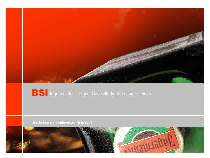 BSI<br />Jägermeister – Digital Case Study: Kein Jägermeister<br />Marketing 2.0 Conference, Paris 2009<br />