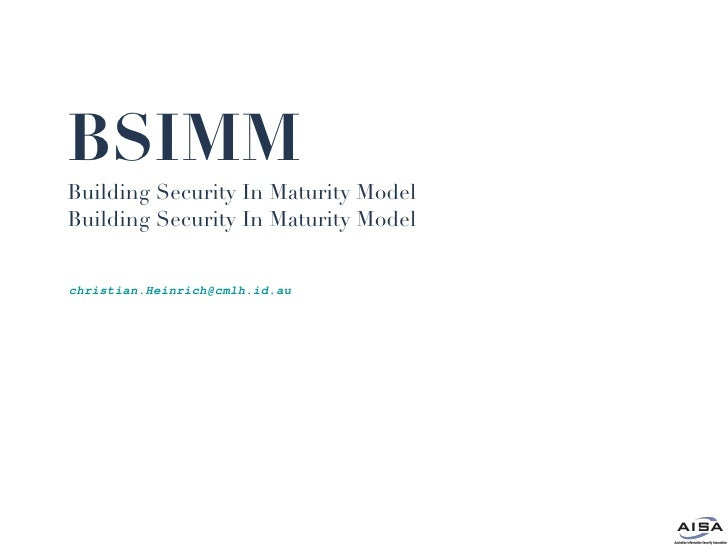 BSIMM Building Security In Maturity Model Building Security In Maturity Model [email_address]