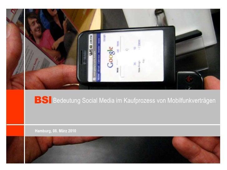 BSI<br />Bedeutung Social Media im Kaufprozess von Mobilfunkverträgen<br />Hamburg, 08. März 2010<br />