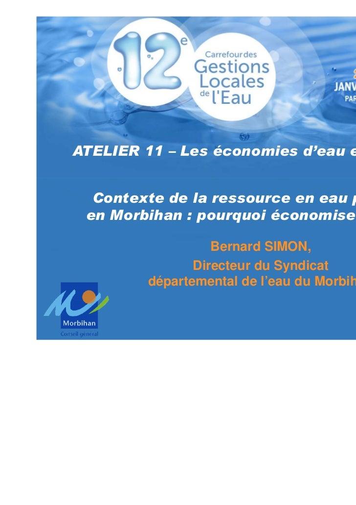 ATELIER 11 – Les économies d'eau en Morbihan  Contexte de la ressource en eau potable en Morbihan : pourquoi économiser l'...