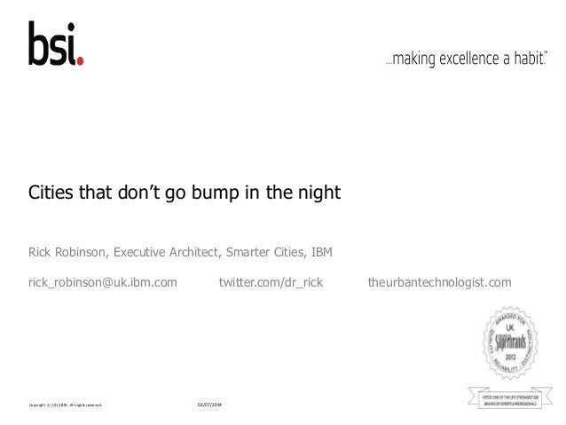 Copyright © 2012 BSI. All rights reserved. Cities that don't go bump in the night Rick Robinson, Executive Architect, Smar...