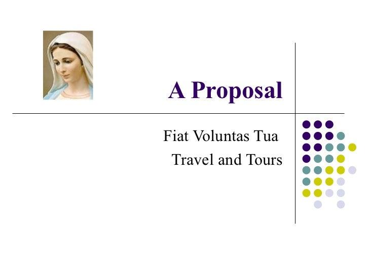 A ProposalFiat Voluntas Tua Travel and Tours