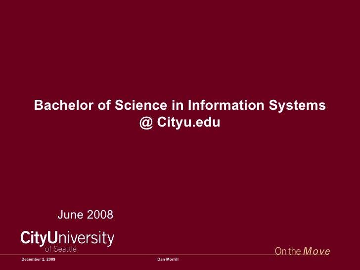 Bachelor of Science in Information Systems @ Cityu.edu June 2008 June 7, 2009 Dan Morrill