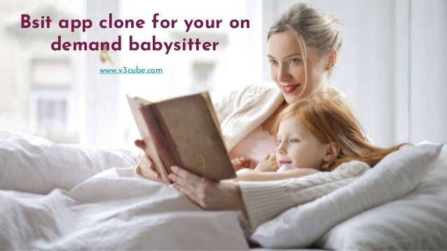 Bsit app clone for your on demand babysitter www.v3cube.com