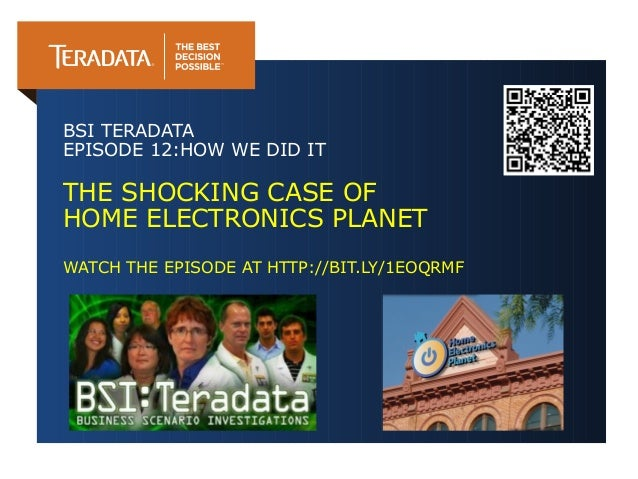 BSI TERADATA EPISODE 12:HOW WE DID IT  THE SHOCKING CASE OF HOME ELECTRONICS PLANET WATCH THE EPISODE AT HTTP://BIT.LY/1EO...