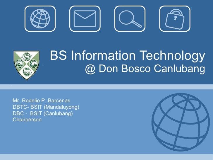 BS Information Technology @ Don Bosco Canlubang Mr. Rodelio P. Barcenas DBTC- BSIT (Mandaluyong) DBC -  BSIT (Canlubang) C...