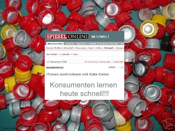 Source: Spiegel Konsumenten lernen  heute schnell!!!