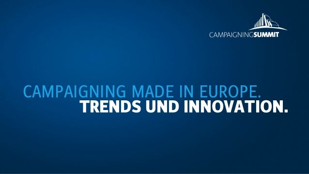 CAMPAIGNING MADE IN EUROPE. TRENDS UND INNOVATION.