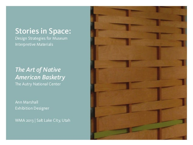 Stories in Space: Design Strategies for Museum Interpretive Materials  The Art of Native American Basketry The Autry Natio...