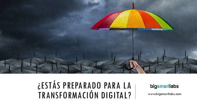 ¿ESTÁS PREPARADO PARA LA TRANSFORMACIÓN DIGITAL? www.bigsmartlabs.com