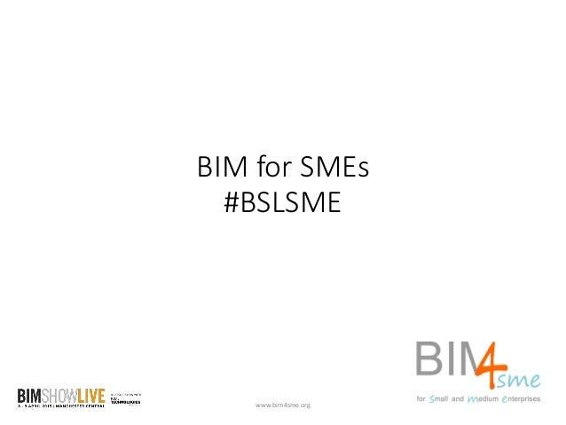 BIM for SMEs #BSLSME www.bim4sme.org