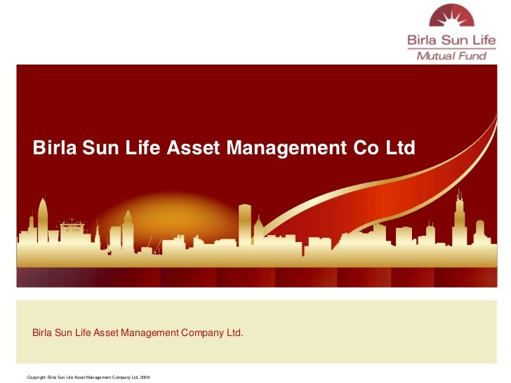Birla Sun Life Asset Management Co Ltd  Birla Sun Life Asset Management Company Ltd.Copyright: Birla Sun Life Asset Manage...